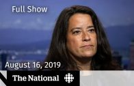 The-National-for-August-16-2019-RCMP-contacted-Jody-Wilson-Raybould-Canadian-Attacked-in-NZ